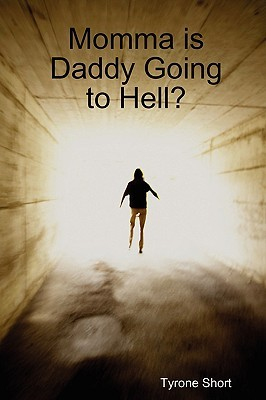Momma Is Daddy Going to Hell?  by  Tyrone Short