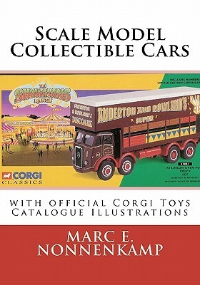Scale Model Collectible Cars: With Selective Catalogue Histories for Matchbox, Corgi and Schuco  by  Marc E. Nonnenkamp