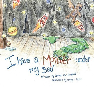 I Have a Monster Under My Bed  by  Jessica Weigand