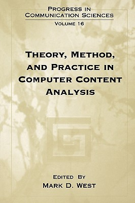 Progress In Communication Sciences, Volume 16: Theory, Method, and Practice in Computer Content Analysis Mark D. West