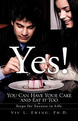 Yes! You Can Have Your Cake and Eat It Too Viv L. Ewing