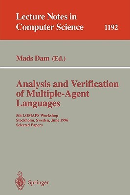 Analysis and Verification of Multiple-Agent Languages: 5th LOMAPS Workshop, Stockholm, Sweden, June 24-26, 1996, Selected Papers (Lecture Notes in Computer Science) Mads Dam