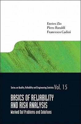 Basics of Reliability and Risk Analysis: Worked Out Problems and Solutions  by  Enrico Zio