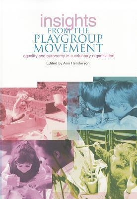 Insights from the Playgroup Movement: Equality and Autonomy in a Voluntary Organisation  by  Ann Henderson
