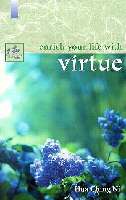 Enrich Your Life with Virtue  by  Hua-Ching Ni