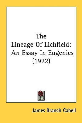 The Lineage of Lichfield: An Essay in Eugenics James Branch Cabell