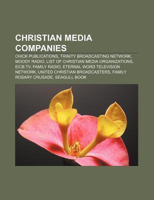 Christian Media Companies: Chick Publications, Trinity Broadcasting Network, Moody Radio, List of Christian Media Organizations, Eicb TV  by  Source Wikipedia