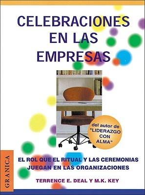 Celebraciones en la Empresa: Juego, Proposito y Beneficio en el Trabajo Terrence E. Deal