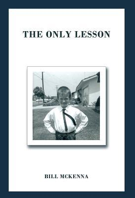 The Only Lesson  by  Bill McKenna