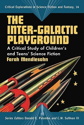 The Inter-Galactic Playground: A Critical Study of Childrens and Teens Science Fiction  by  Farah Mendlesohn