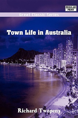 Town Life in Australia  by  Richard Ernest Nowell Twopeny
