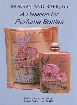 A Passion For Perfume Bottles: Perfume Bottle Auction Xiii May 16, 2003 Randall B. Monsen
