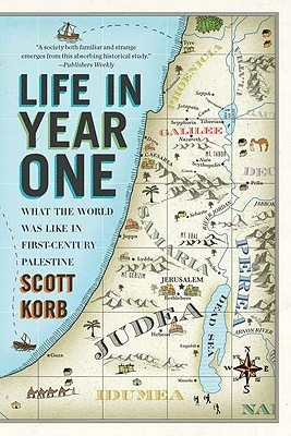 Life in Year One: What The World Was Like in First-Century Palestine  by  Scott Korb
