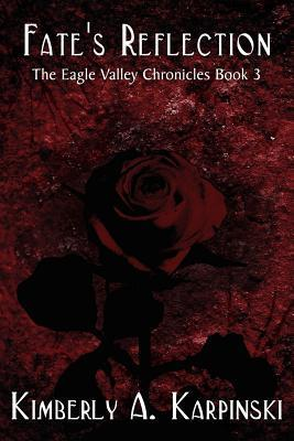 Fates Reflection: The Eagle Valley Chronicles Book 3 Kimberly A. Karpinski