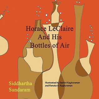 Horace LeClaire and His Bottles of Air Siddhartha Sundaram