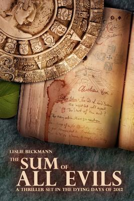 The Sum of All Evils: A Thriller Set in the Dying Days of 2012  by  Leslie Beckmann