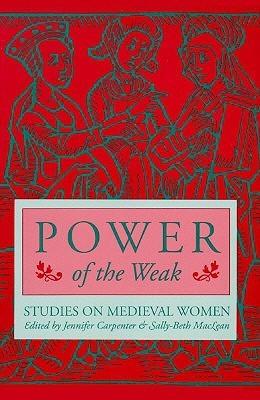Power of the Weak: STUDIES ON MEDIEVAL WOMEN Jennifer Carpenter