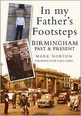 Birmingham Past And Present: In My Fathers Footsteps  by  Mark Norton