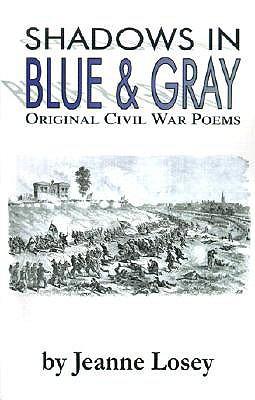 Shadows in Blue & Gray: Original Civil War Poems Jeanne Losey
