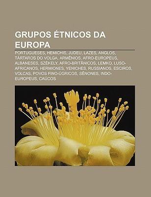 Grupos Tnicos Da Europa: Portugueses, Hemichis, Judeu, Lazes, Anglos, T Rtaros Do Volga, Arm Nios, Afro-Europeus, Albaneses, Sz Kely  by  Source Wikipedia