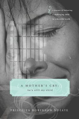 A Mothers Cry: Hes Still My Child  by  Priscilla Robinson Ndiaye
