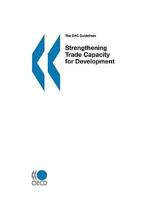 The Dac Guidelines Strengthening Trade Capacity for Development  by  OECD/OCDE