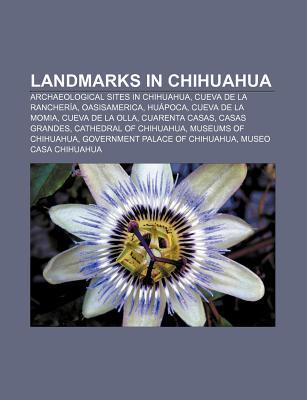 Landmarks in Chihuahua: Archaeological Sites in Chihuahua, Cueva de La Rancher A, Oasisamerica, Hu Poca, Cueva de La Momia, Cueva de La Olla  by  Source Wikipedia