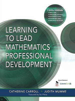 Learning to Lead Mathematics Professional Development  by  Catherine E. Carroll