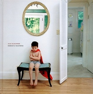 Julie Blackmon: Domestic Vacations  by  Julie Blackmon