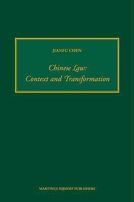 Chinese Law: Context and Transformation  by  Jianfu Chen