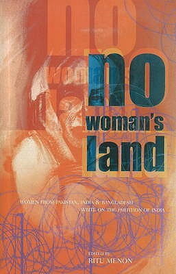 No Womans Land: Women from Pakistan, India & Bangladesh Write on the Partition of India  by  Ritu Menon