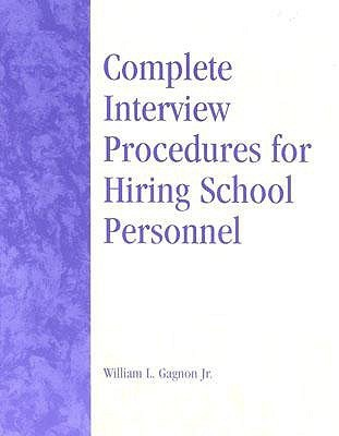 Complete Interview Procedures for Hiring School Personnel  by  William L. Gagnon Jr.