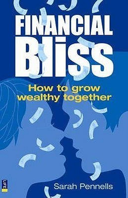 Financial Bliss: How To Grow Wealthy Together  by  Sarah Pennells