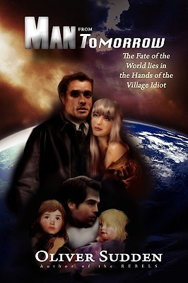 Man from Tomorrow: The Fate of the World Lies in the Hands of the Village Idiot Oliver Sudden