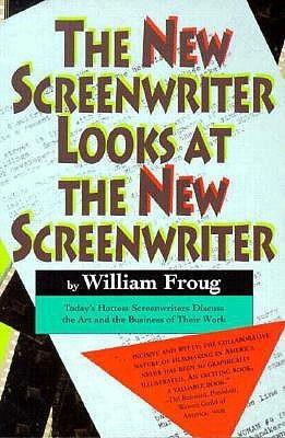 The New Screenwriter Looks at the New Screenwriter William Froug