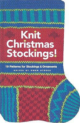 Knit Christmas Stockings!: 19 Patterns for Stockings and Ornaments  by  Gwen Steege