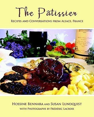 The Patissier: Recipes and Conversations from Alsace, France Susan Lundquist