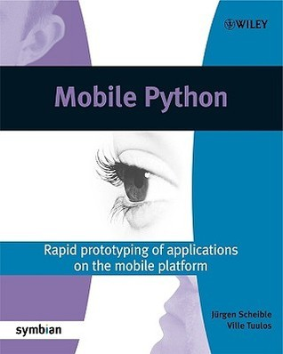 Mobile Python: Rapid prototyping of applications on the mobile platform: Rapid Prototyping of Applications on the Mobile Platform Jürgen Scheible