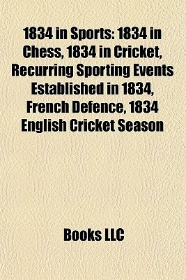 1834 in Sports: 1834 in Chess, 1834 in Cricket, Recurring Sporting Events Established in 1834, French Defence, 1834 English Cricket Season Books LLC