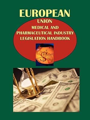 Eu Medical and Pharmaceutical Industry Legislation Handbook. Vol. 4 Legislation on Medical Devices... USA International Business Publications