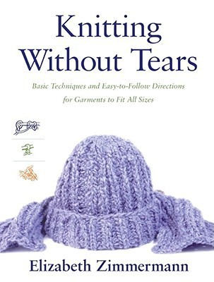 Knitting Without Tears: Basic Techniques and Easy-to-Follow Directions for Garments to Fit All Sizes Elizabeth Zimmermann