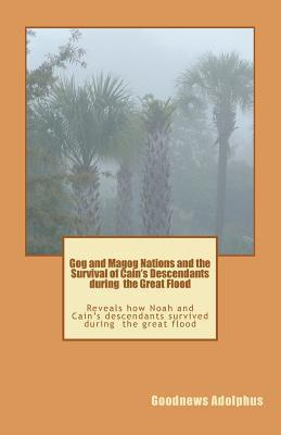 Gog and Magog Nations and the Survival of Cains Descendants During the Great Flood  by  Goodnews Adolphus