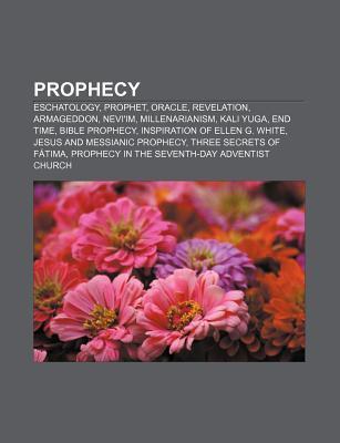 Prophecy: Eschatology, Prophet, Oracle, Revelation, Armageddon, Neviim, Millenarianism, Kali Yuga, End Time, Bible Prophecy Source Wikipedia