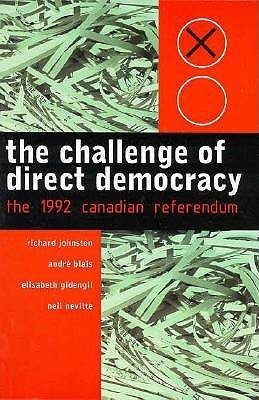 The Challenge of Direct Democracy: The 1992 Canadian Referendum Richard Johnston