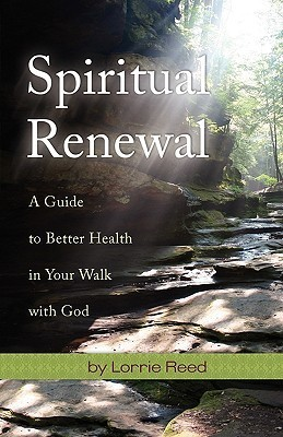 Spiritual Renewal: A Guide to Better Health in Your Walk with God  by  Lorrie Reed
