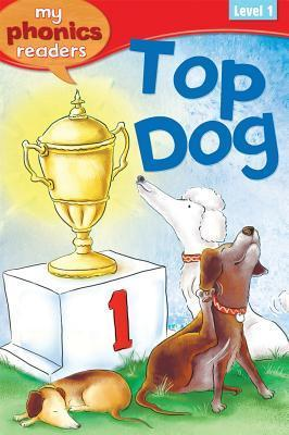 Top Dog (My Phonics Readers: Level 1) Anne Marie Ryan