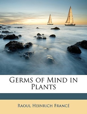Germs of Mind in Plants Raoul Heinrich Franc