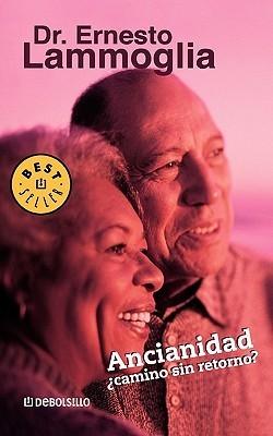 Ancianidad: Camino Sin Retorno?  by  Ernesto Lammoglia