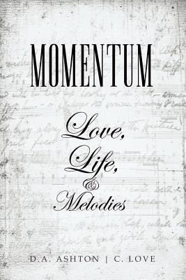 Momentum: Love, Life, and Melodies D.A. Ashton