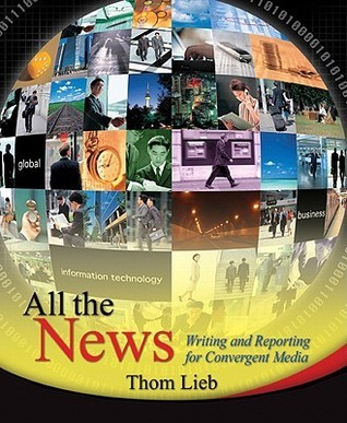 All the News: Writing and Reporting for Convergent Media Thom Lieb